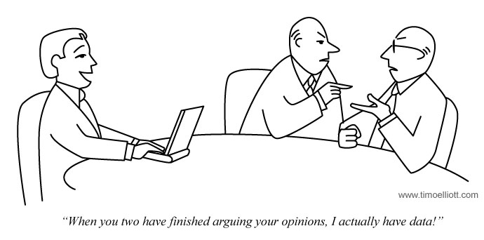 Cartoon: Why you two have finished arguing your opinions, I actually have data!